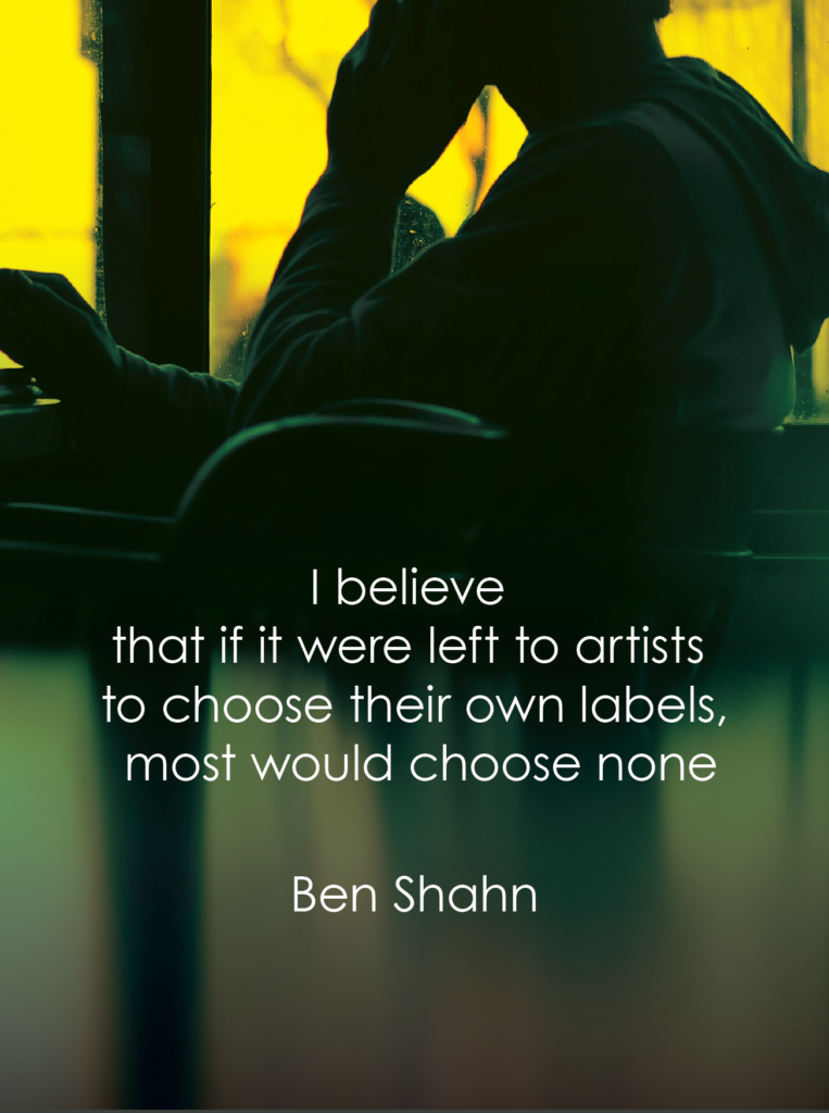 I believe that if it were left to artists to choose their own labels, most would choose none – Ben Shahn