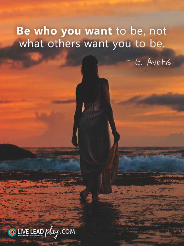 Be who you want to be, not what others want you to be. – G. Avetis